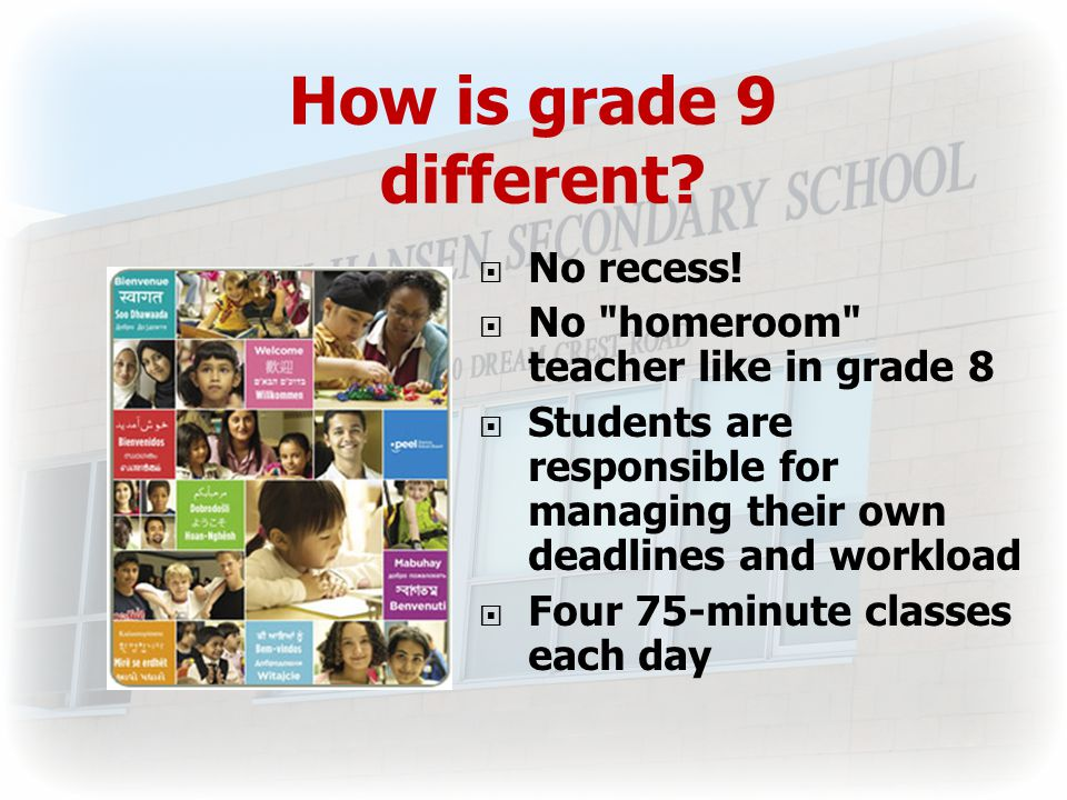 How is grade 9 different.  No recess.