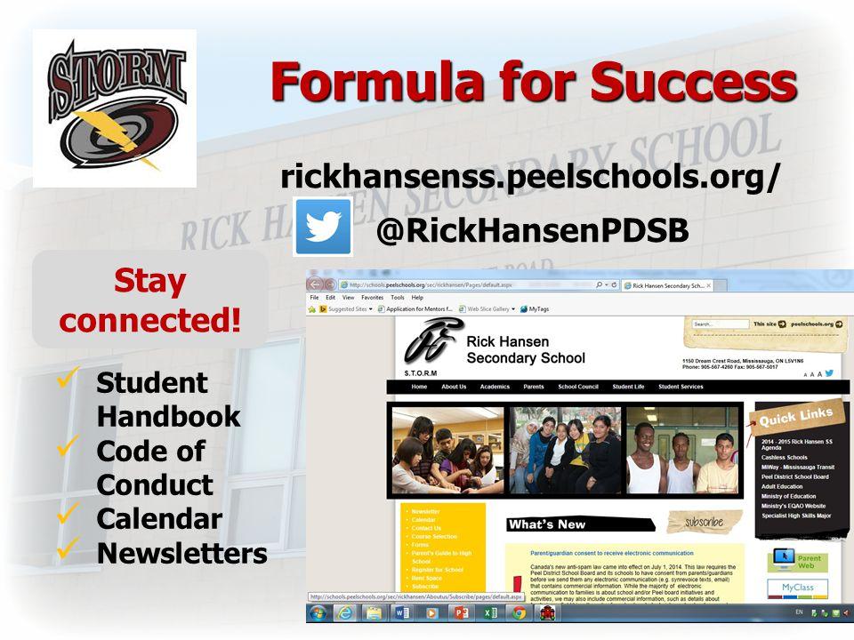 Formula for Success rickhansenss.peelschools.org/ @RickHansenPDSB Student Handbook Code of Conduct Calendar Newsletters Stay connected!