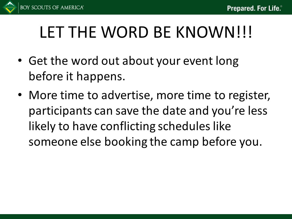 LET THE WORD BE KNOWN!!! Get the word out about your event long before it happens. More time to advertise, more time to register, participants can sav
