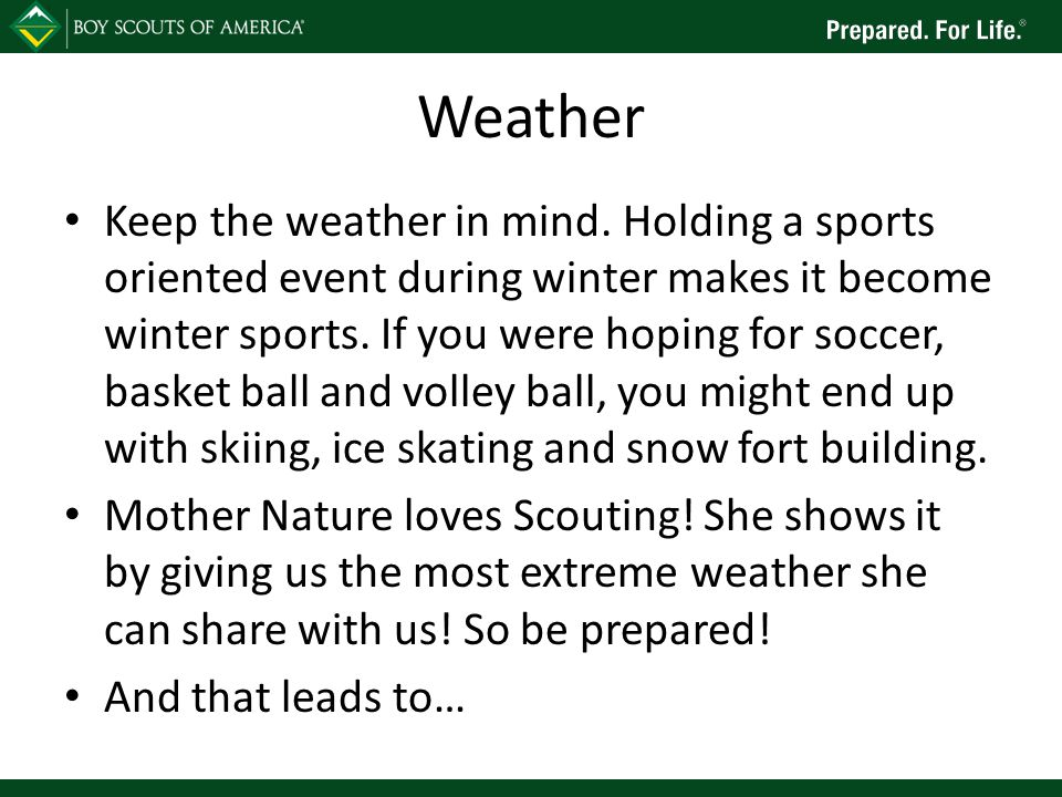 Weather Keep the weather in mind. Holding a sports oriented event during winter makes it become winter sports. If you were hoping for soccer, basket b