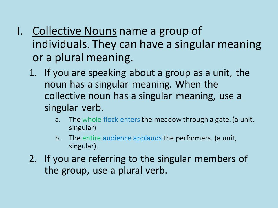 a.Other words in the sentence will help you tell whether a collective noun is singular or plural.