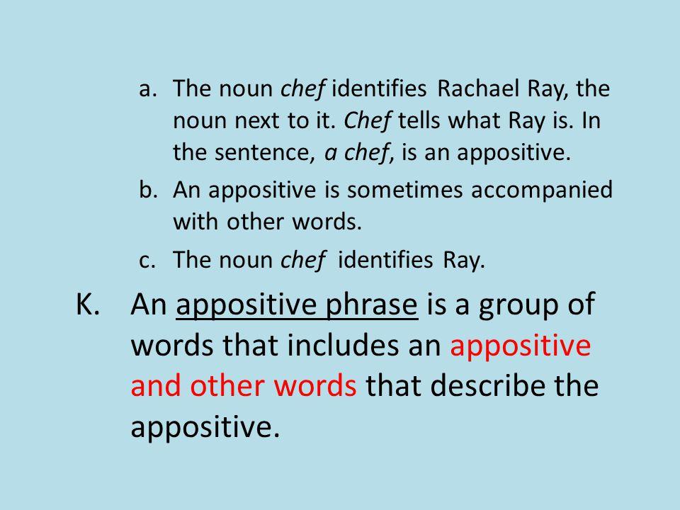 a.The noun chef identifies Rachael Ray, the noun next to it.
