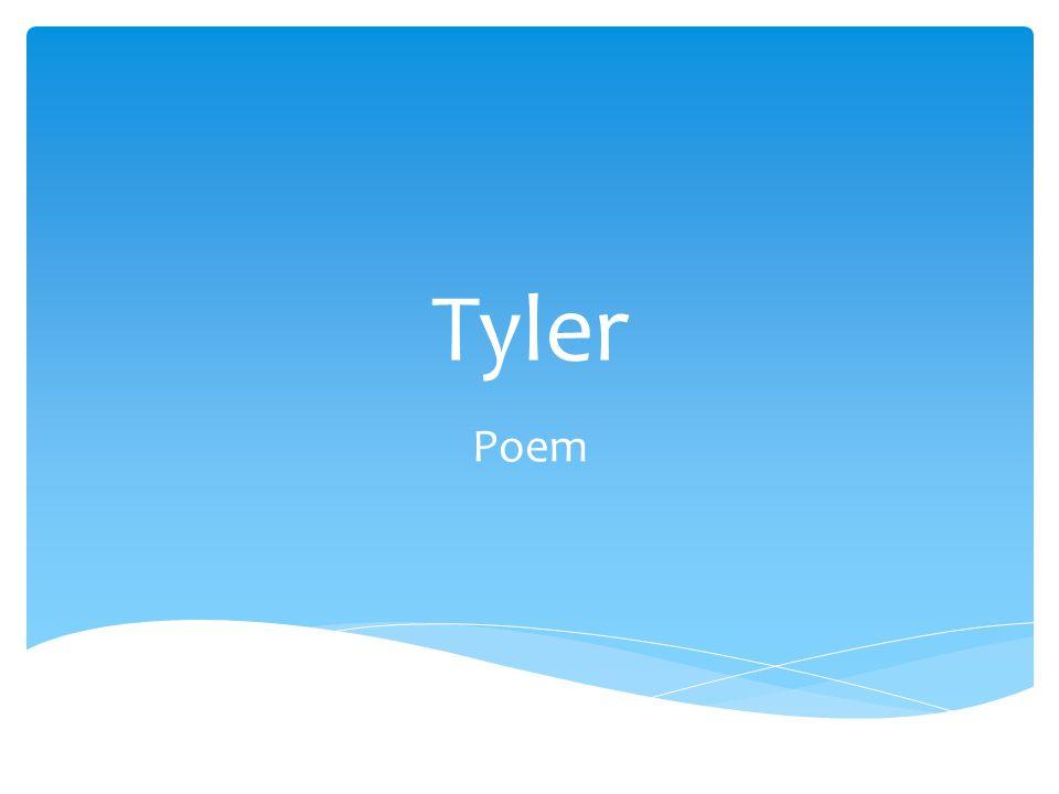 Tyler Poem