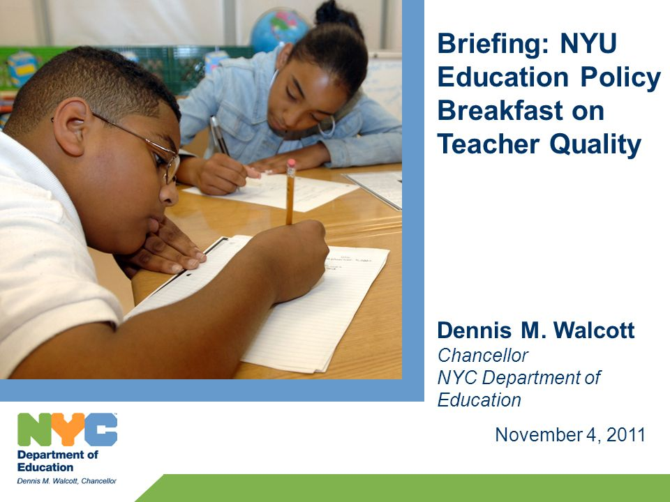 Briefing: NYU Education Policy Breakfast on Teacher Quality November 4, 2011 Dennis M.