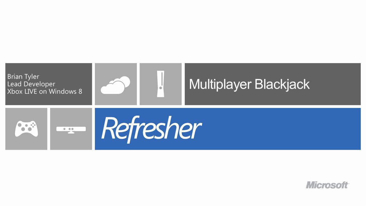 Multiplayer Blackjack Brian Tyler Lead Developer Xbox LIVE on Windows 8 Refresher
