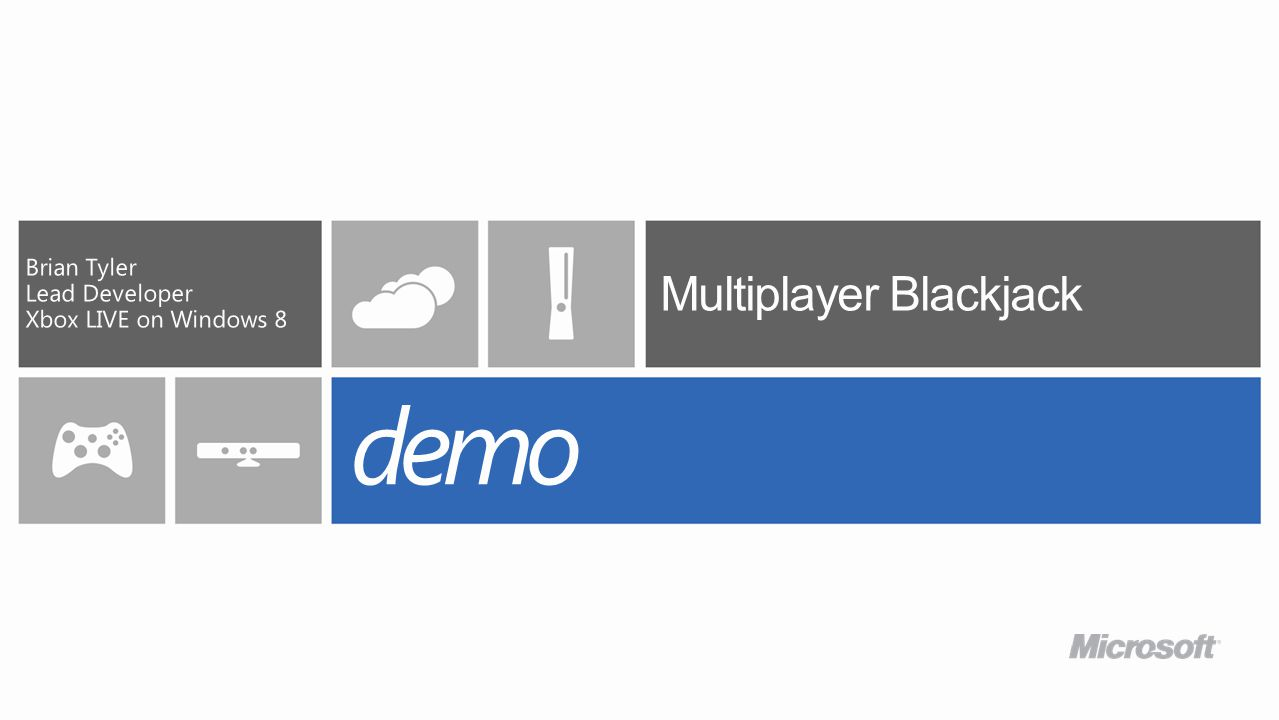 Multiplayer Blackjack Brian Tyler Lead Developer Xbox LIVE on Windows 8 demo