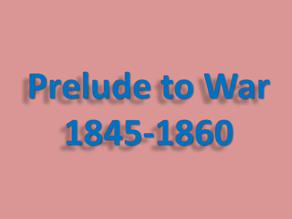 Prelude to War 1845-1860