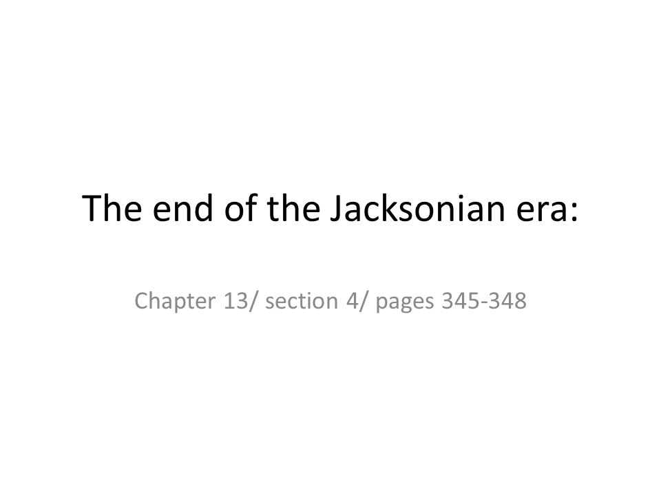 The end of the Jacksonian era: Chapter 13/ section 4/ pages 345-348