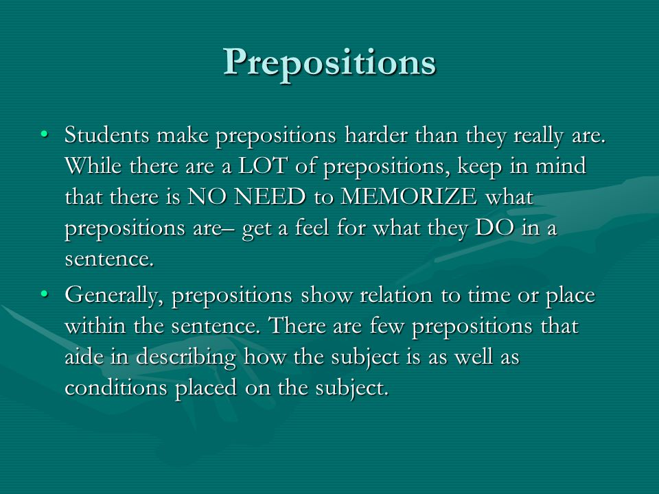 Prepositions Students make prepositions harder than they really are.