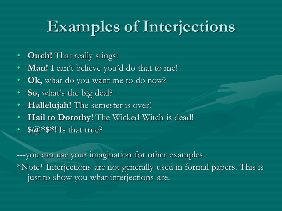 Examples of Interjections Ouch. That really stings!Ouch.