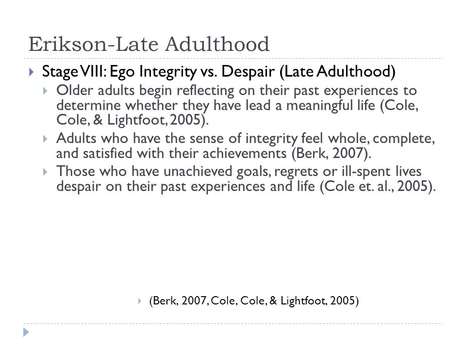 Erikson-Late Adulthood  Stage VIII: Ego Integrity vs.