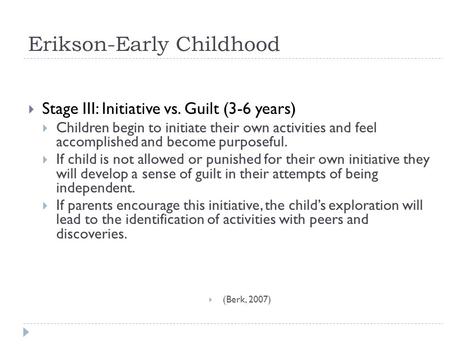 Erikson-Early Childhood  Stage III: Initiative vs.
