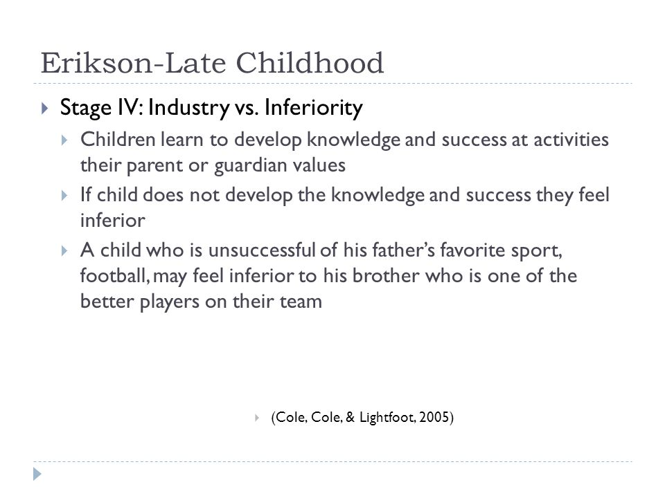 Erikson-Late Childhood  Stage IV: Industry vs.