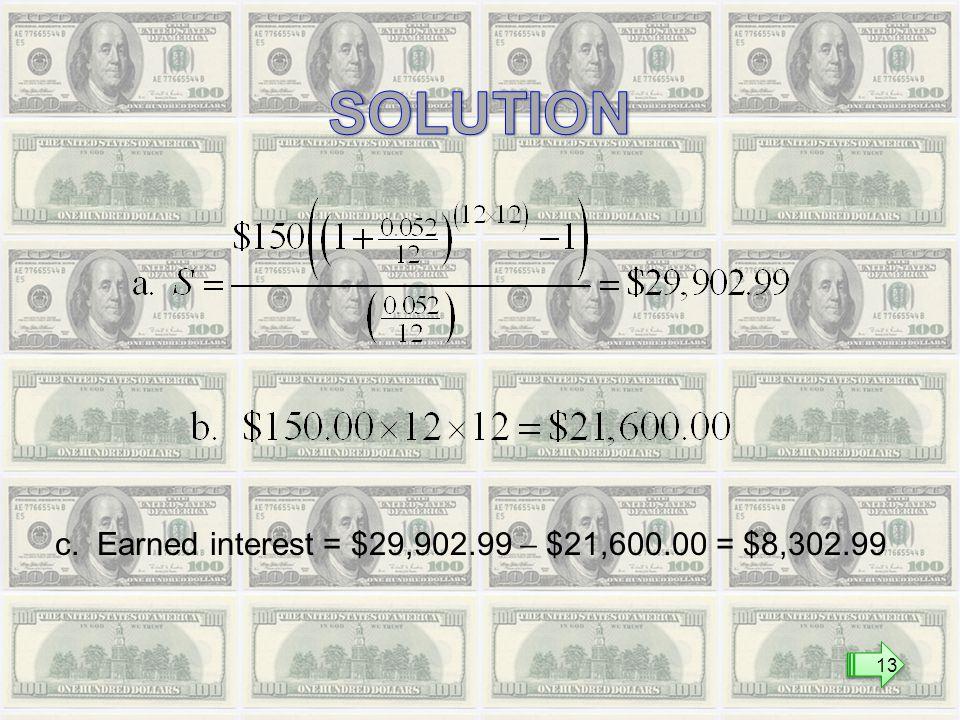 c. Earned interest = $29,902.99  $21,600.00 = $8,302.99 13