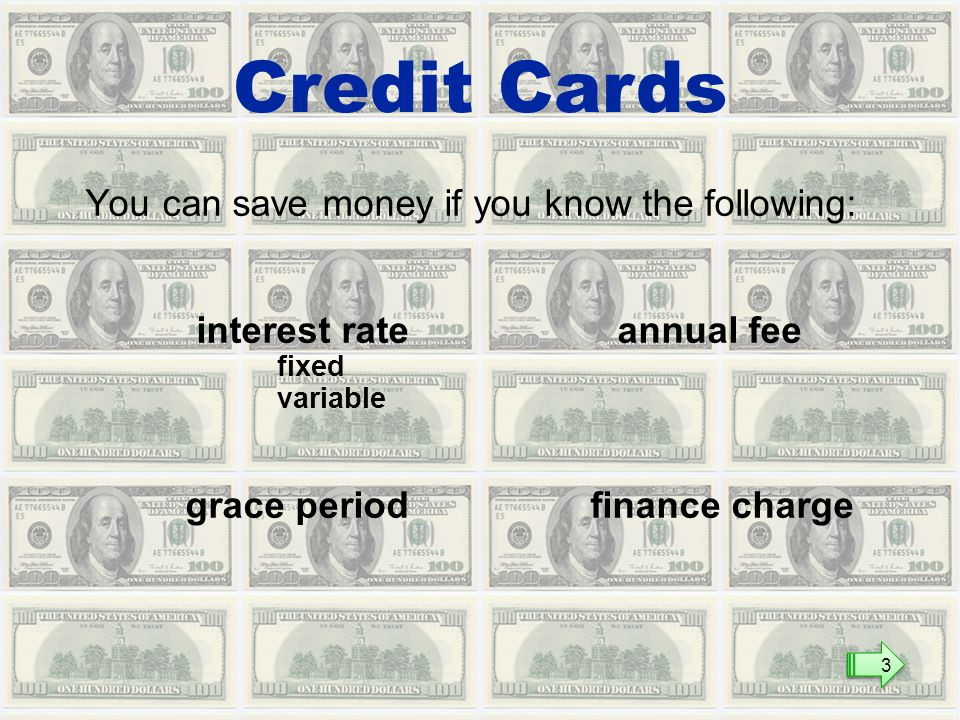You can save money if you know the following: interest rate annual fee fixed variable grace period finance charge Credit Cards 3