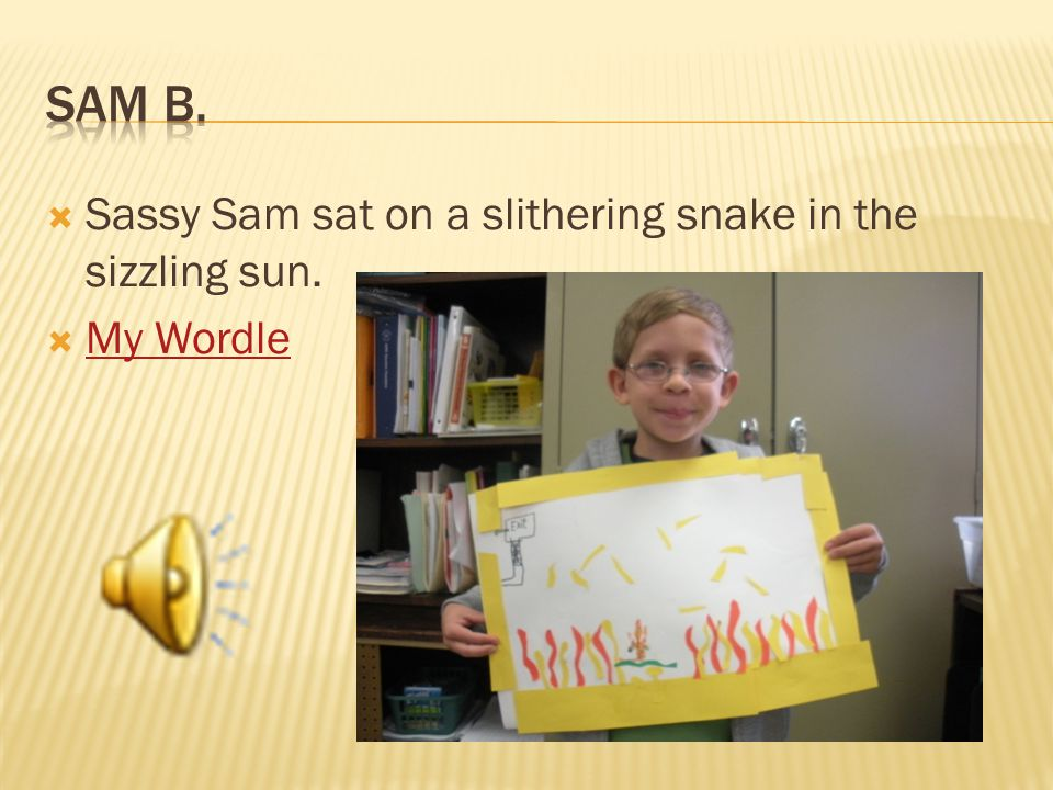  Sassy Sam sat on a slithering snake in the sizzling sun.  My Wordle My Wordle