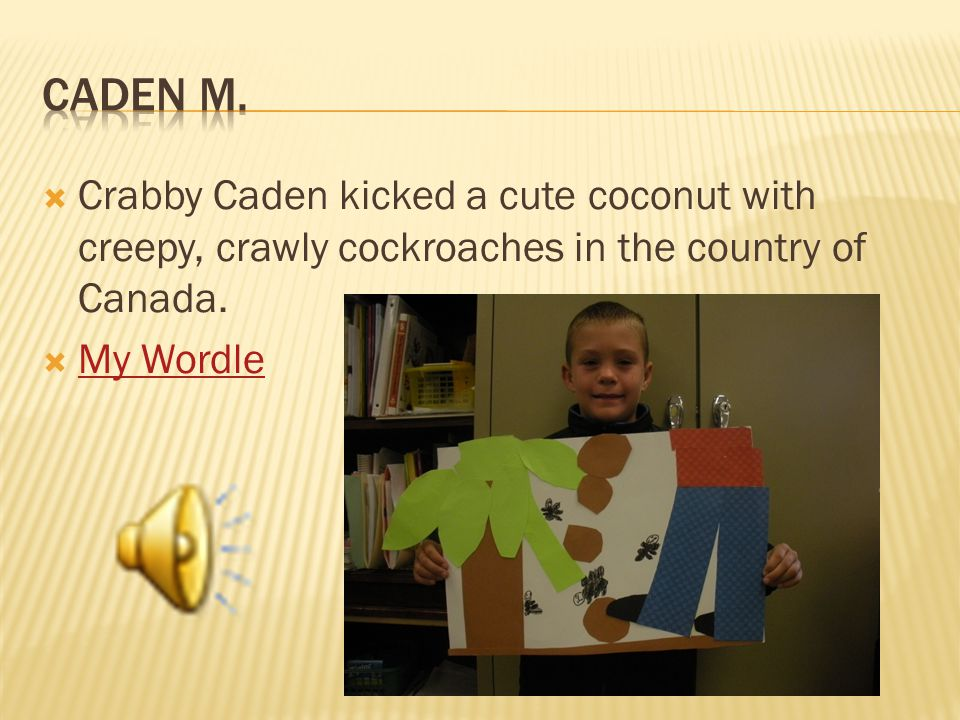  Crabby Caden kicked a cute coconut with creepy, crawly cockroaches in the country of Canada.