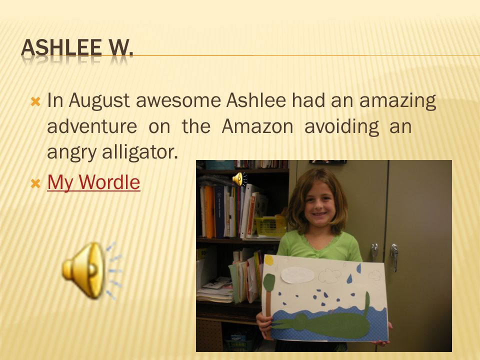  In August awesome Ashlee had an amazing adventure on the Amazon avoiding an angry alligator.  My Wordle My Wordle