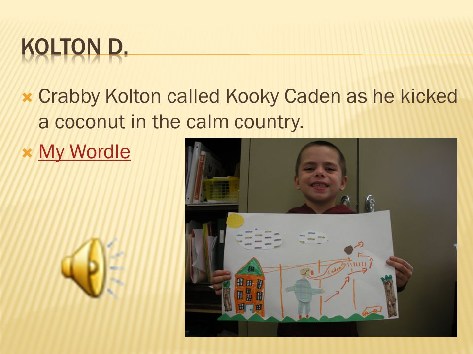  Crabby Kolton called Kooky Caden as he kicked a coconut in the calm country.