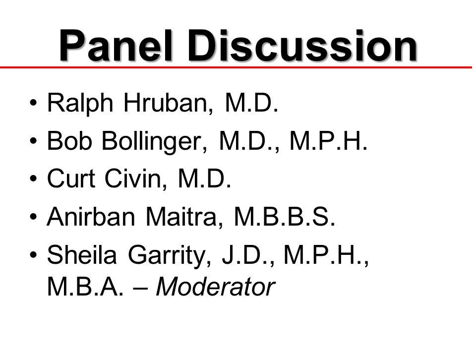 Panel Discussion Ralph Hruban, M.D. Bob Bollinger, M.D., M.P.H.