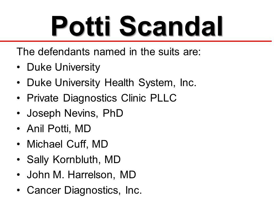 Potti Scandal The defendants named in the suits are: Duke University Duke University Health System, Inc.