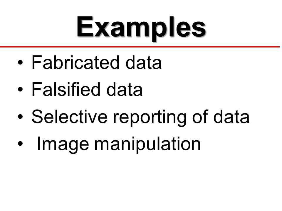 Examples Fabricated data Falsified data Selective reporting of data Image manipulation