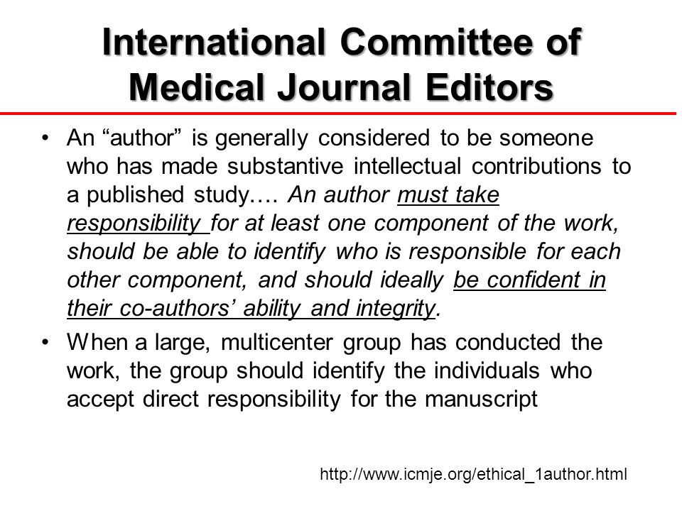 International Committee of Medical Journal Editors An author is generally considered to be someone who has made substantive intellectual contributions to a published study….