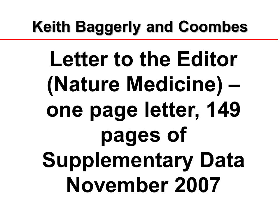 Letter to the Editor (Nature Medicine) – one page letter, 149 pages of Supplementary Data November 2007 Keith Baggerly and Coombes