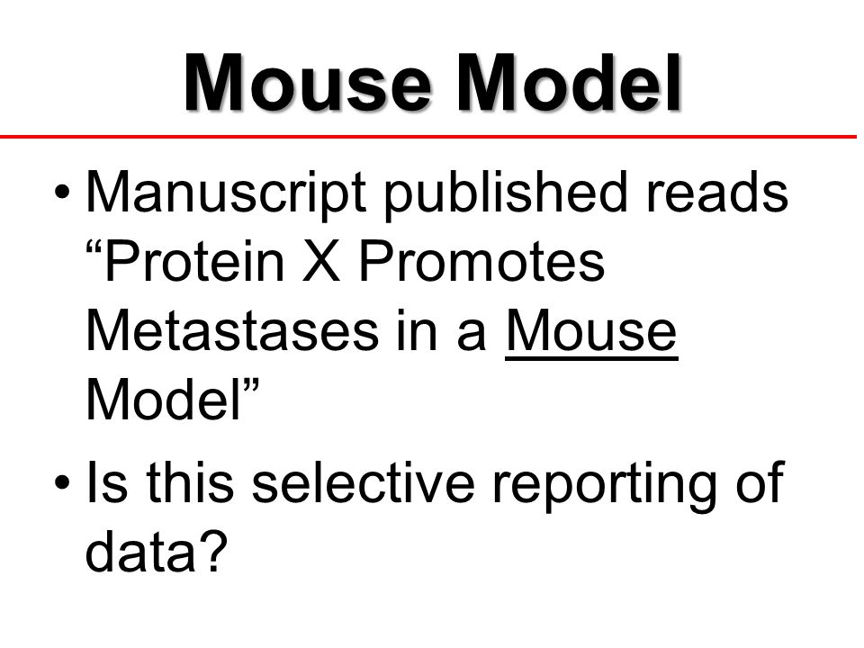 Mouse Model Manuscript published reads Protein X Promotes Metastases in a Mouse Model Is this selective reporting of data?