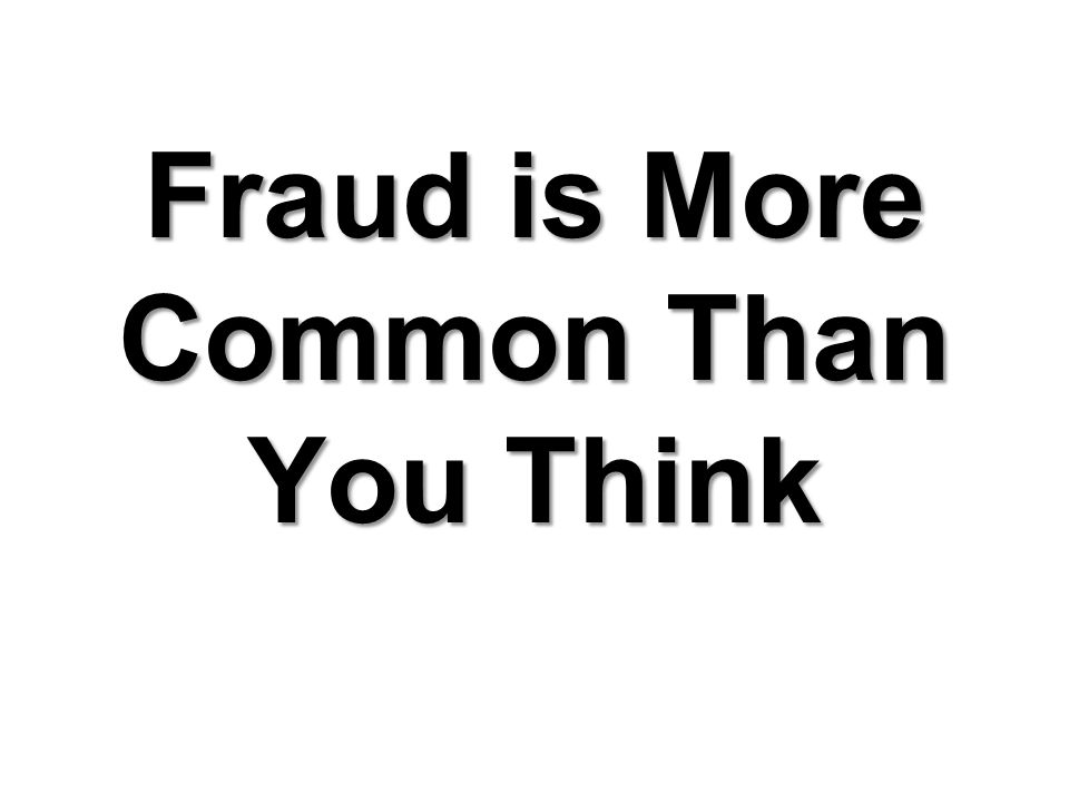 Fraud is More Common Than You Think