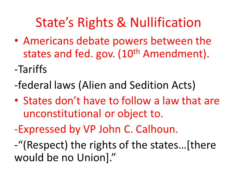 State's Rights & Nullification Americans debate powers between the states and fed.