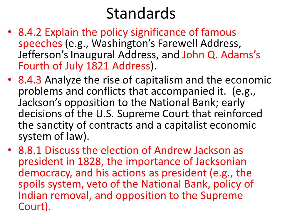 Standards 8.4.2 Explain the policy significance of famous speeches (e.g., Washington's Farewell Address, Jefferson's Inaugural Address, and John Q.