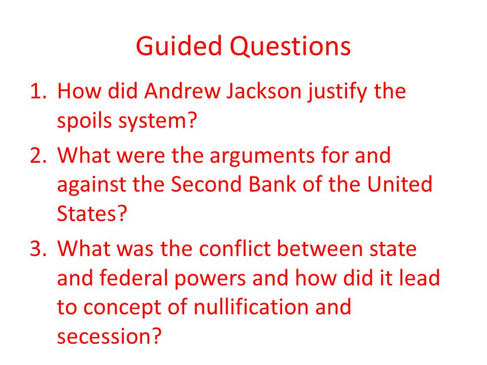 Guided Questions 1.How did Andrew Jackson justify the spoils system.