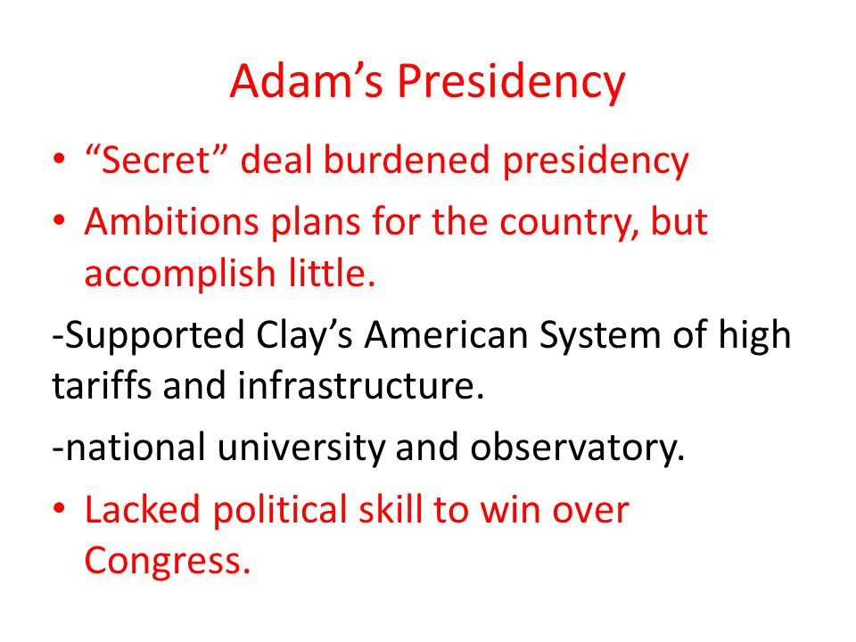 Adam's Presidency Secret deal burdened presidency Ambitions plans for the country, but accomplish little.