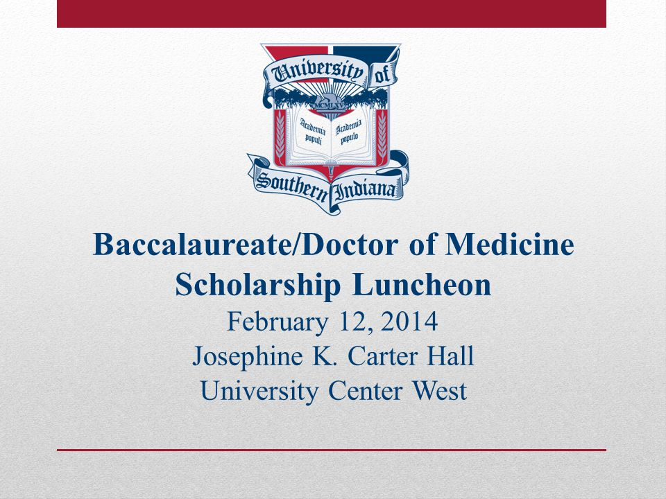 Baccalaureate/Doctor of Medicine Scholarship Luncheon February 12, 2014 Josephine K.