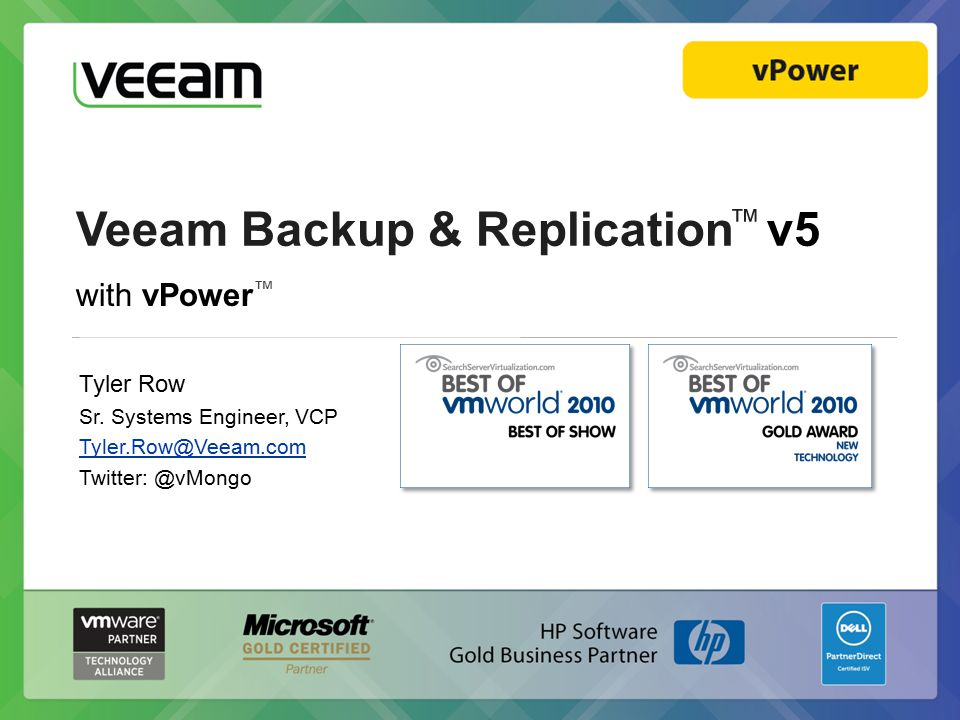 Veeam Backup & Replication ™ v5 with vPower ™ Tyler Row Sr. Systems Engineer, VCP Tyler.Row@Veeam.com Twitter: @vMongo