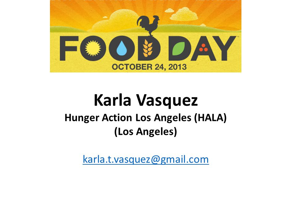 Karla Vasquez Hunger Action Los Angeles (HALA) (Los Angeles) karla.t.vasquez@gmail.com