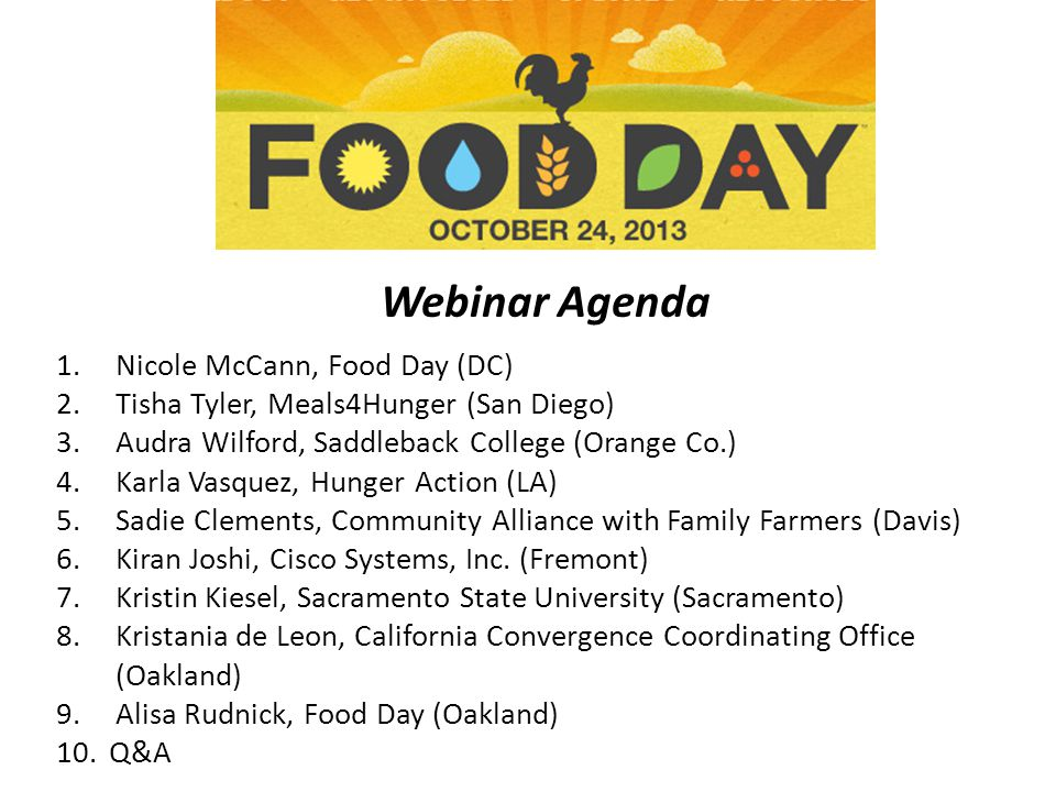Webinar Agenda 1.Nicole McCann, Food Day (DC) 2.Tisha Tyler, Meals4Hunger (San Diego) 3.Audra Wilford, Saddleback College (Orange Co.) 4.Karla Vasquez