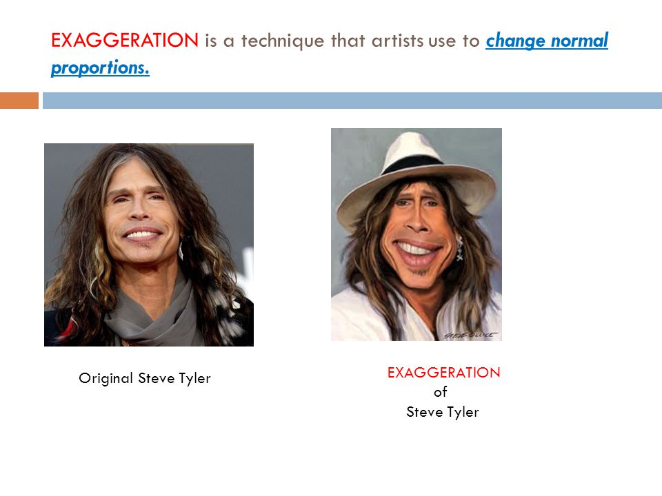EXAGGERATION is a technique that artists use to change normal proportions.