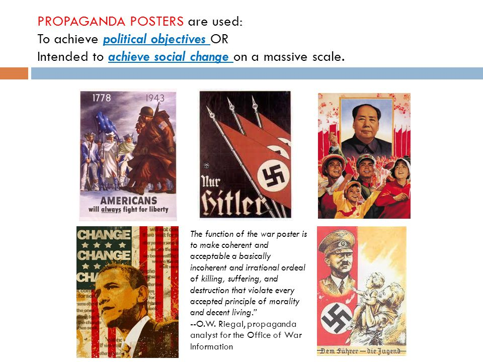 PROPAGANDA POSTERS are used: To achieve political objectives OR Intended to achieve social change on a massive scale.