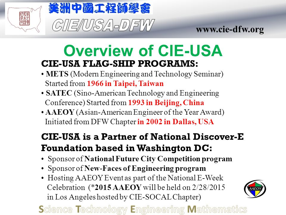 www.cie-dfw.org Overview of CIE-USA CIE-USA FLAG-SHIP PROGRAMS: METS (Modern Engineering and Technology Seminar) Started from 1966 in Taipei, Taiwan S