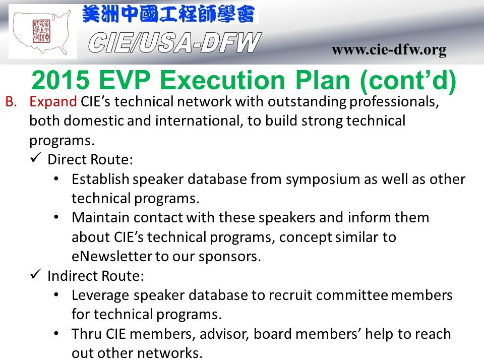 www.cie-dfw.org 2015 EVP Execution Plan (cont'd) B.Expand CIE's technical network with outstanding professionals, both domestic and international, to