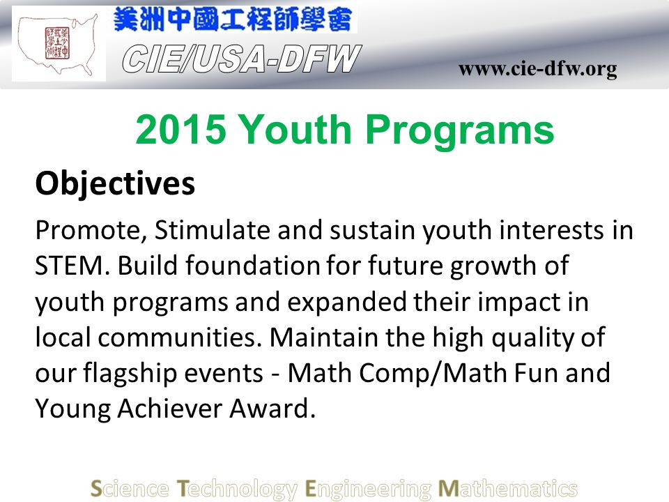 www.cie-dfw.org 2015 Youth Programs Objectives Promote, Stimulate and sustain youth interests in STEM. Build foundation for future growth of youth pro