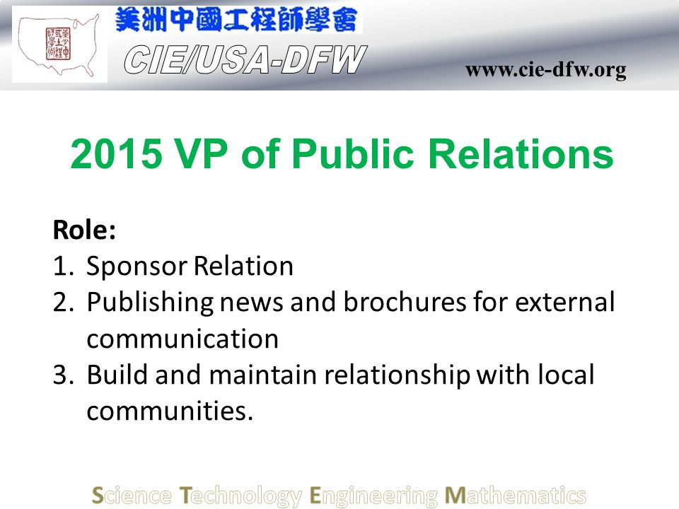 www.cie-dfw.org Role: 1.Sponsor Relation 2.Publishing news and brochures for external communication 3.Build and maintain relationship with local commu