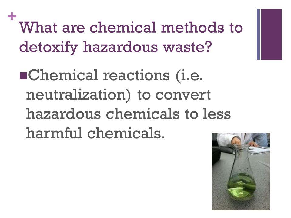 + What are chemical methods to detoxify hazardous waste.