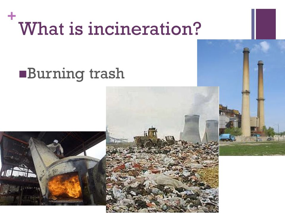+ What is incineration Burning trash