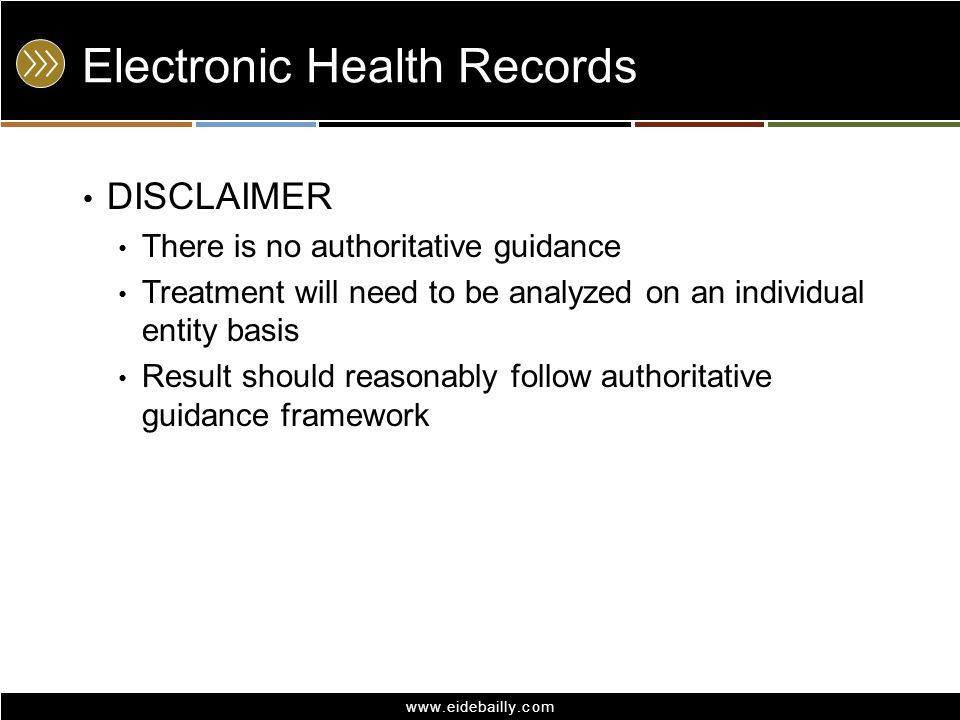 www.eidebailly.com Electronic Health Records DISCLAIMER There is no authoritative guidance Treatment will need to be analyzed on an individual entity