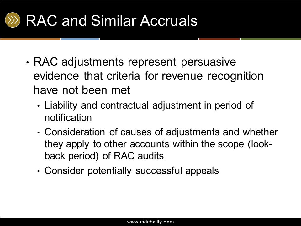 www.eidebailly.com RAC and Similar Accruals RAC adjustments represent persuasive evidence that criteria for revenue recognition have not been met Liab