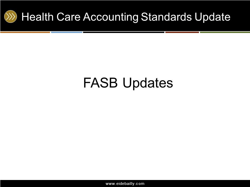 www.eidebailly.com Health Care Accounting Standards Update FASB Updates