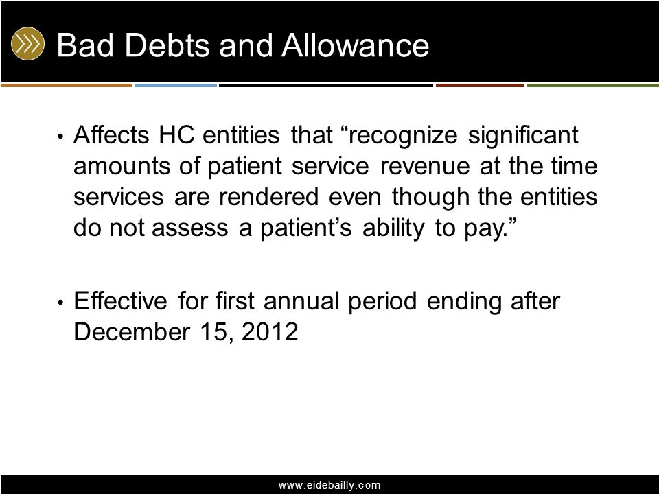 "www.eidebailly.com Bad Debts and Allowance Affects HC entities that ""recognize significant amounts of patient service revenue at the time services are"